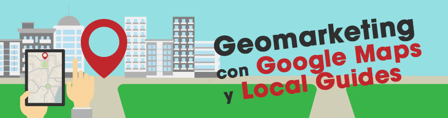 Geomarketing con Google Maps y Local Guides